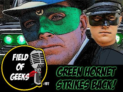 FIELD of GEEKS 151 - GREEN HORNET STRIKES BACK!