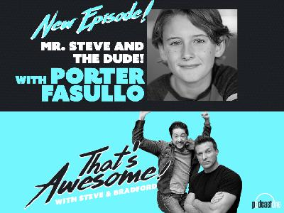 Mr. Steve and The Dude! With PORTER FASULLO (Danny, GH)