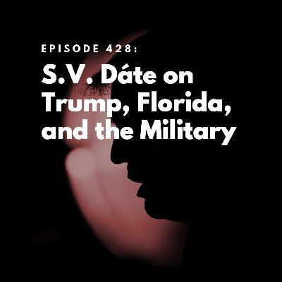 S.V. Dáte on Trump, Florida, and the Military