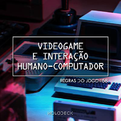 Regras do Jogo #58 – Videogame e Interação Humano-Computador
