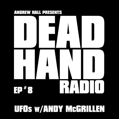DEAD HAND RADIO EPISODE 8 - UFO PODCASTER ANDY McGRILLEN