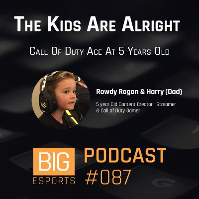 #87 - The Kids Are Alright. Call Of Duty Ace At 5 Years Old - With Rowdy Rogan And Harry (Dad) - 5 Year Old Content Creator, Streamer And Call Of Duty Gamer
