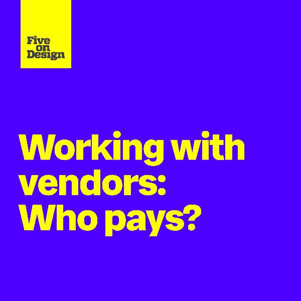 Working with vendors: Who pays?