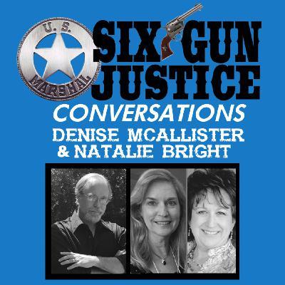 SIX-GUN JUSTICE CONVERSATIONS—NATALIE BRIGHT & DENISE McALLISTER