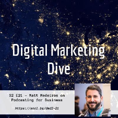 S2 E21 – Matt Medeiros on Podcasting for Business