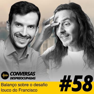 #58 – Balanço sobre o desafio louco do Francisco