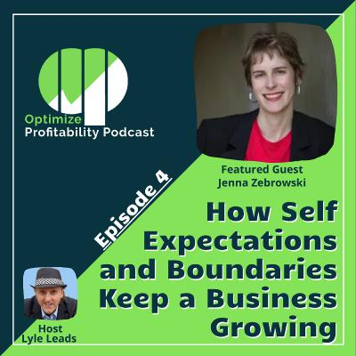 Episode 4 - How Self Expectations and Boundaries Keep a Business Growing with Jenna Zebrowski