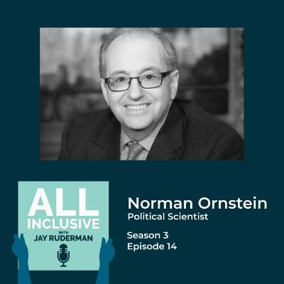 Season 3, Episode 14: Author and Political Scientist, Norman Ornstein on Covid-19, Mental Health and the November Election