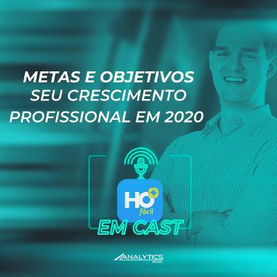 #025 - HO Fácil em Cast- Metas e Objetivos: Seu crescimento profissional em 2020