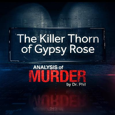 """S1""""The Killer Thorn of Gypsy Rose"""" Analysis of Murder By Dr. Phil - Available April 25th"""