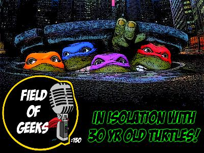 FIELD of GEEKS 150 - IN ISOLATION WITH 30 YR OLD TURTLES!