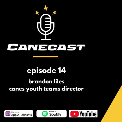 Brandon Liles, Cane Youth Teams Director - Ep 14
