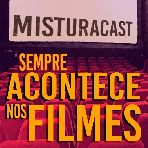 MisturaCast - Sempre Acontece nos Filmes!