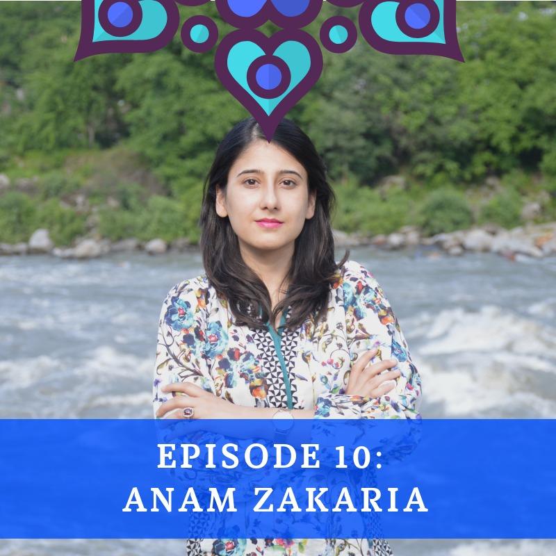 Episode 10 - Anam Zakaria