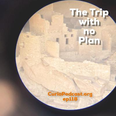Episode 118: The Trip with no Plan