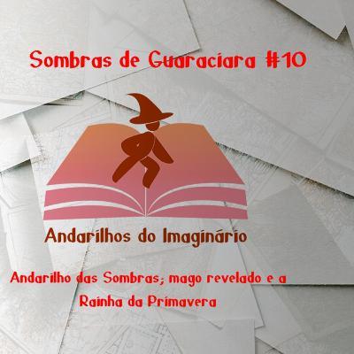 RPG - Sombras de Guaraciara #10 - Andarilho das sombras, mago revelado e a Rainha da Primavera