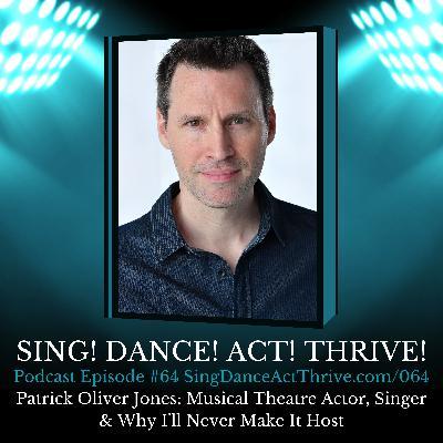 Patrick Oliver Jones: Musical Theatre Actor, Singer & Why I'll Never Make It Host