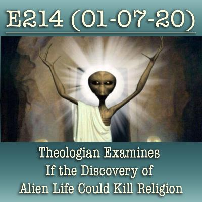 E214 Theologian Examines If the Discovery of Alien Life Could Kill Religion
