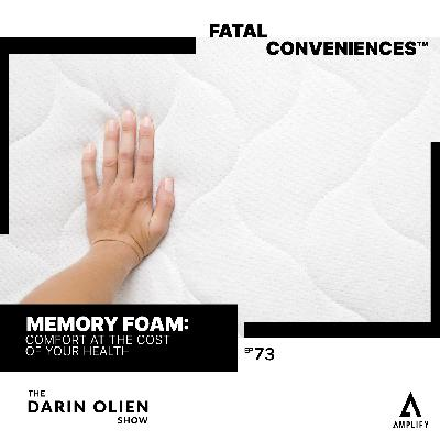 #73 Fatal Conveniences™: Memory Foam: Comfort at the Cost of Your Health
