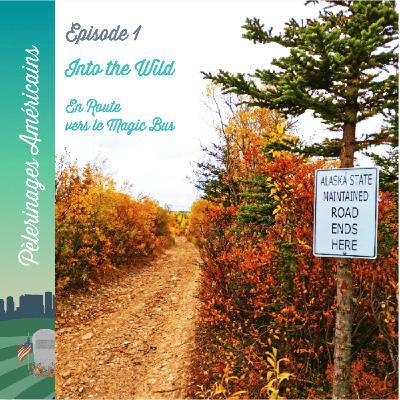 1: Into the Wild - En route vers le magic bus - Pèlerinage en Alaska pour Chris McCandless