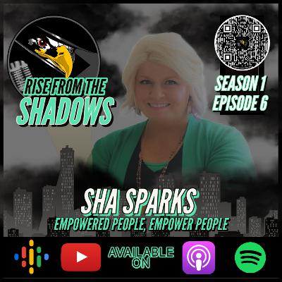 Rise From The Shadows   S1E6: Empowered People, Empower People with Sha Sparks