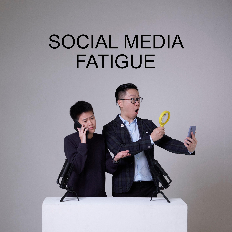 Ep #13 - Social Media Fatigue