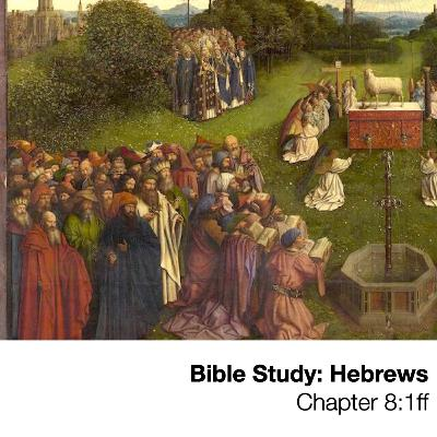 Bible Study: Hebrews—Chapter 8:1ff - Wednesday, February 10, 2021