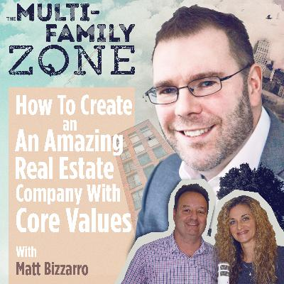 MFZ - How To Create An Amazing Real Estate Company With Core Values With Matt Bizzarro