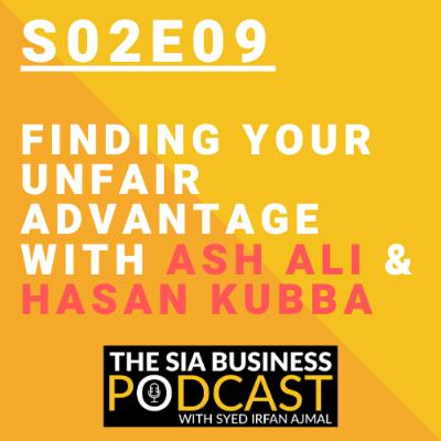 🎯Finding Your Unfair Advantage With Ash Ali & Hasan Kubba [S02E09]
