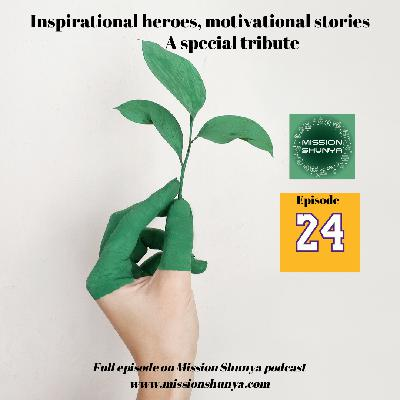 24: Inspirational heroes, motivational stories and how it helps us to move forward: A special tribute