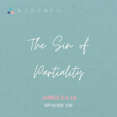 Ep. 106 - The Sin of Partiality - James 2:1-13