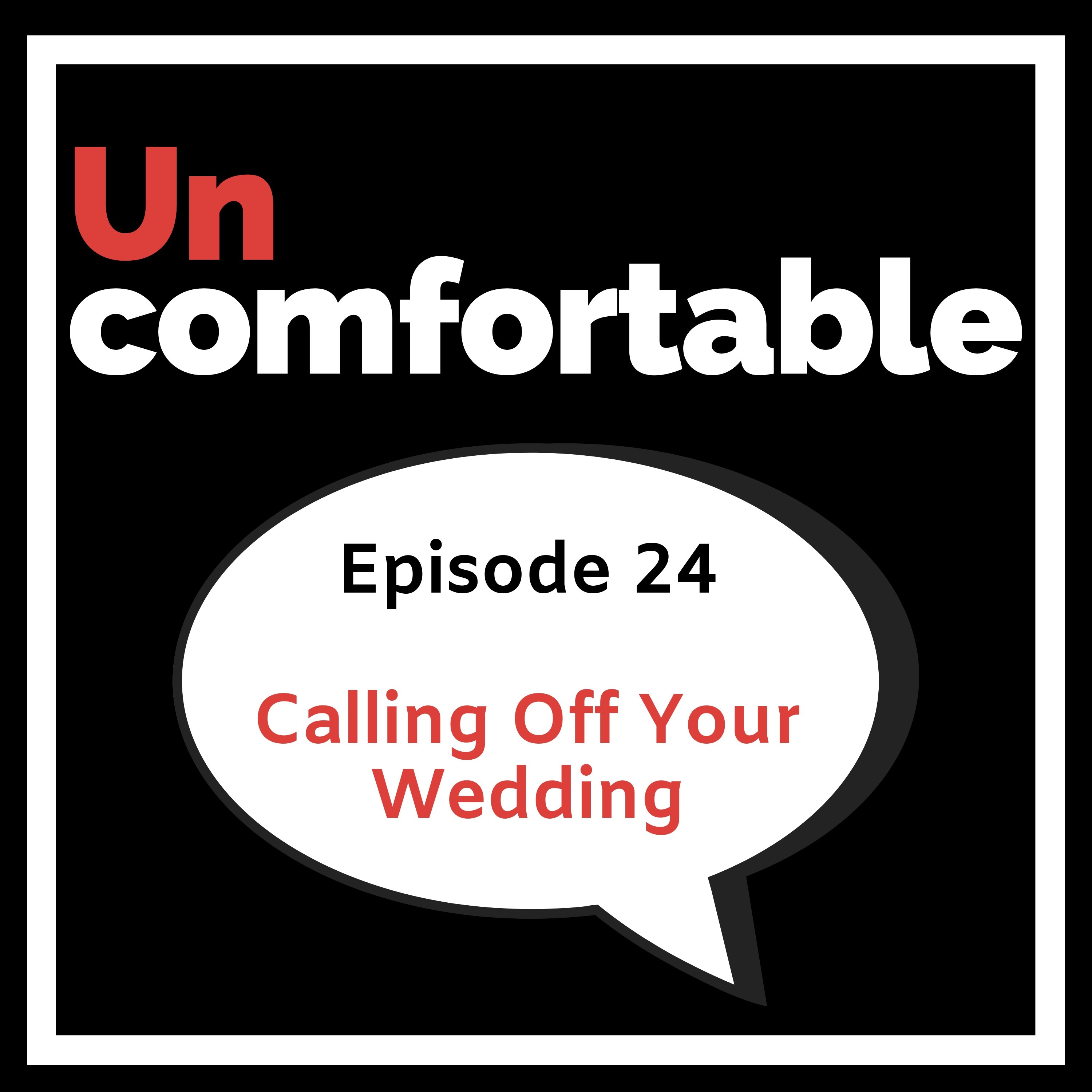 Episode 24 - Calling off your wedding