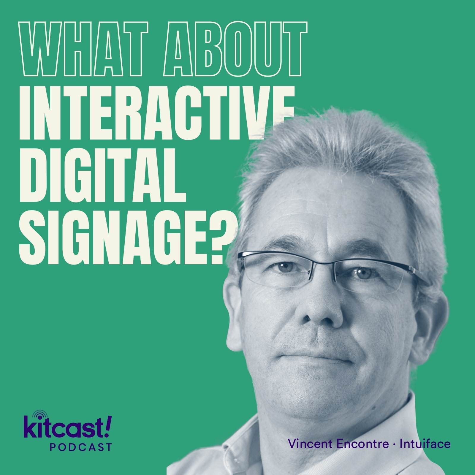 Kitcast Podcast feat Intuiface – Episode 6 – What About Interactive Digital Signage?