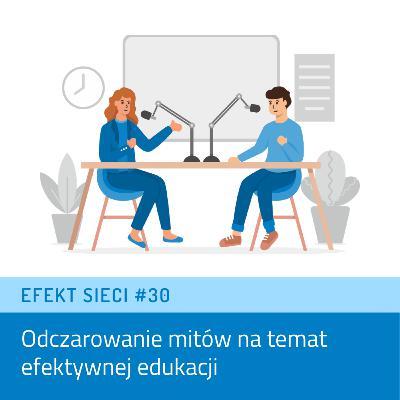 Efekt Sieci #30 - Odczarowanie mitów na temat efektywnej edukacji