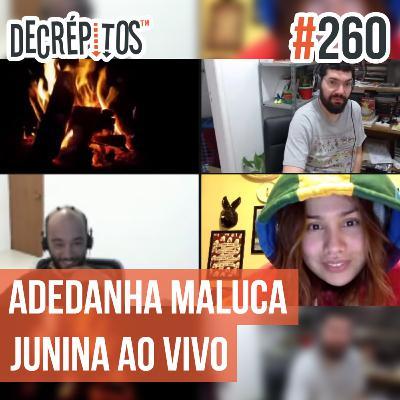 Decrépitos 260 - Adedanha Maluca Junina (AO VIVO)