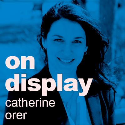 On Display | Special Guest Catherine Orer