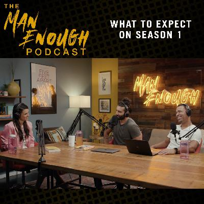 What to expect on the first season of The Man Enough Podcast