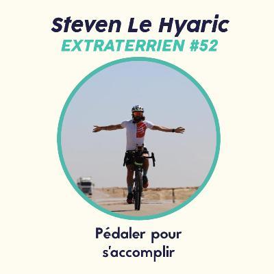 #52 Steven Le Hyaric - Pédaler et Souffrir pour s'accomplir
