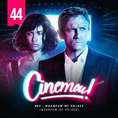 44 - 007: Quantum of Solace (2008)