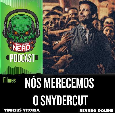 Fatal Error Nerd Filmes #71: Nós merecemos o SNYDER CUT