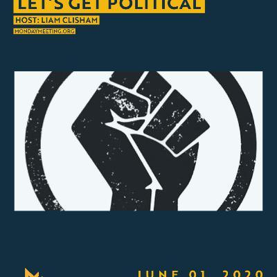 Monday Meeting: June 01, 2020   Let's Get Political (Host: Liam Clisham)
