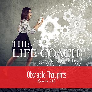 Ep #235: Obstacle Thoughts