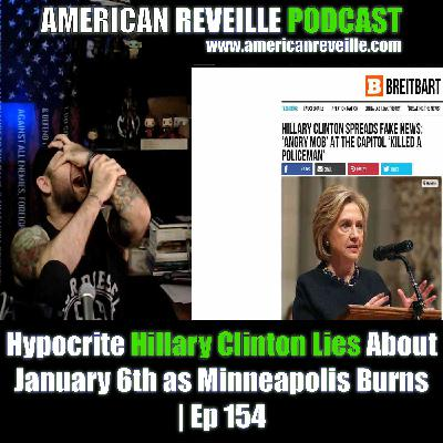 Hypocrite Hillary Clinton Lies About January 6th as Minneapolis Burns | Ep 154