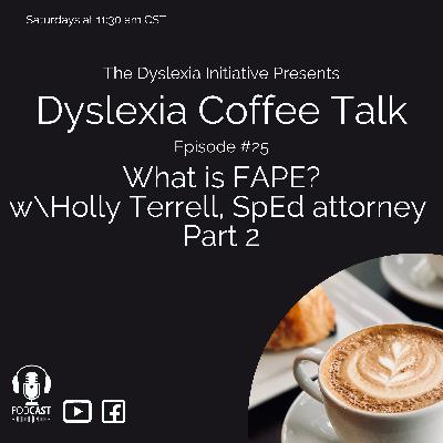 Dyslexia Coffee Talk: What is FAPE? A Conversation with SpEd Attorney Holly Terrell, Part 2