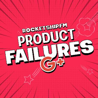 Product Failures: Google+