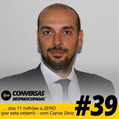 #39 – … dos 11 milhões a ZERO (sim, por esta ordem!) - com Carlos Diniz