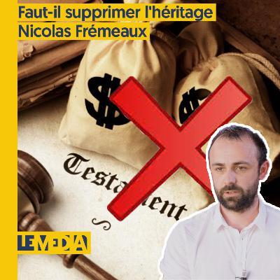 Osap | Faut-il supprimer l'héritage ? | Nicolas Frémeaux