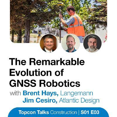 The Remarkable Evolution of GNSS Robotics | S01E03
