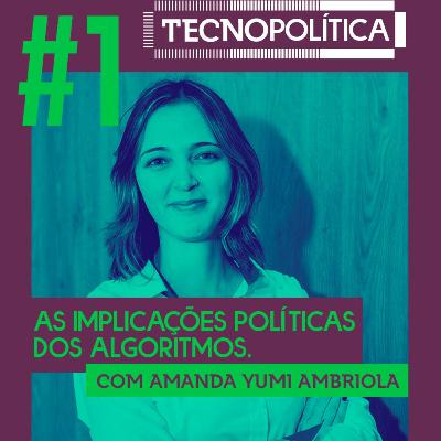 Tecnopolítica #1 >> As implicações políticas dos algoritmos