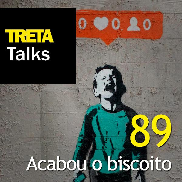 TRETA Talks #89 – Acabou o biscoito